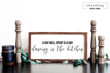A Day Well Spent Is A Day Dancing In The Kitchen Painted Wood Sign - Charming Wood Home