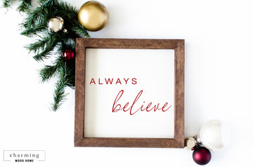 Always Believe Holiday Wood Sign - Charming Wood Home