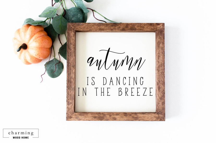Autumn is Dancing in the Breeze Painted Wood Sign - Charming Wood Home