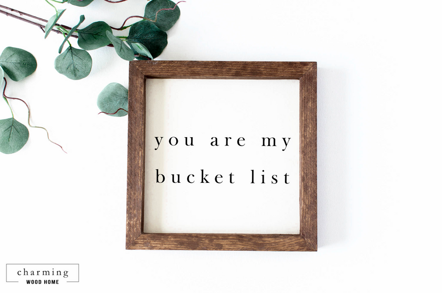 You are My Bucket List Modern Painted Wood Sign - Charming Wood Home