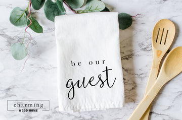 Be Our Guest Farmhouse Tea Towel - Charming Wood Home