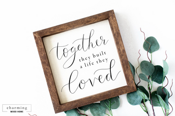 Together They Built a Life They Loved Painted Wood Sign - Charming Wood Home