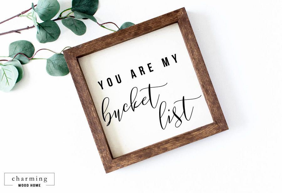 You Are My Bucket List Calligraphy Painted Wood Sign - Charming Wood Home