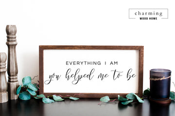 Everything I Am Painted Wood Sign - Charming Wood Home
