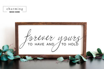 Forever Yours To Have And To Hold Painted Wood Sign - Charming Wood Home