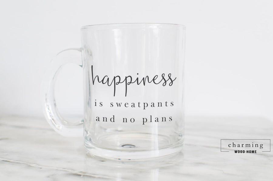 Happiness is Sweatpants and No Plans Glass Mug - Charming Wood Home