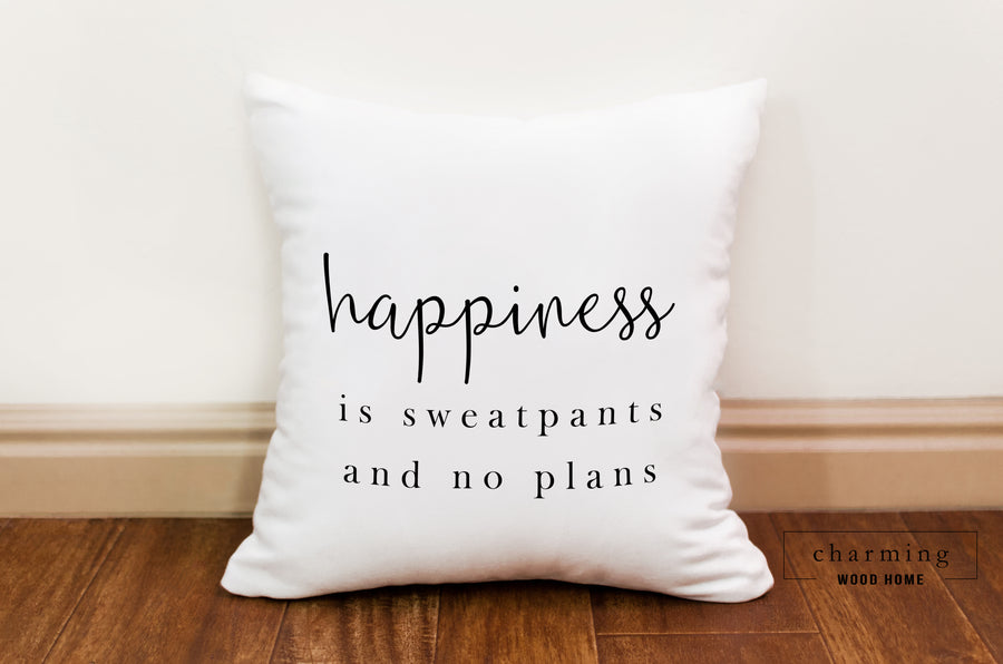 Happiness is Sweatpants and No Plans Pillow - Charming Wood Home