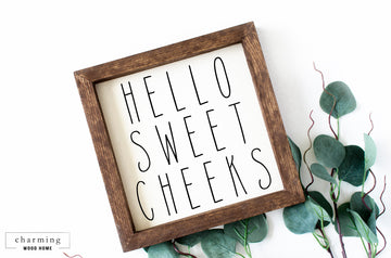 Hello Sweet Cheeks Painted Wood Sign - Charming Wood Home