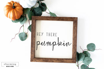 Hey There Pumpkin Painted Wood Sign - Charming Wood Home