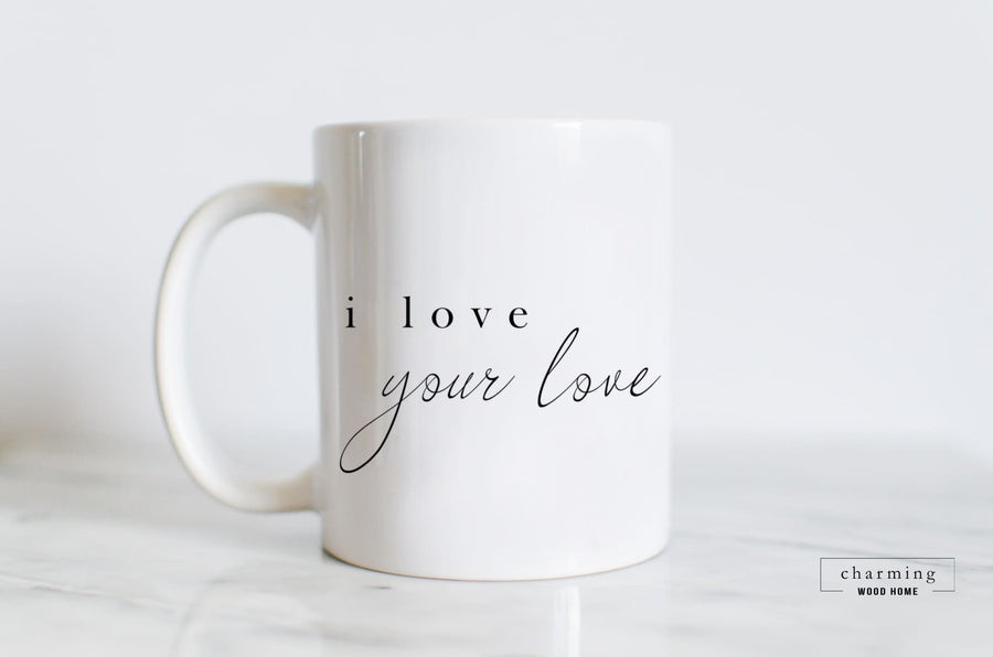 I Love Your Love Mug - Charming Wood Home