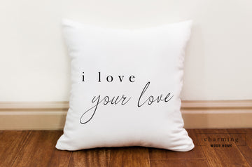 I Love Your Love Pillow - Charming Wood Home