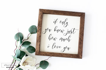 If Only You Knew Just How Much I Love You Painted Wood Sign - Charming Wood Home