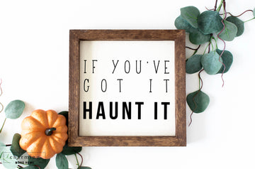 If You've Got It Haunt It Painted Wood Sign - Charming Wood Home
