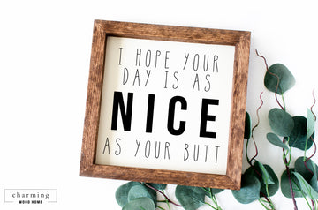 I Hope Your Day Is As Nice As Your Butt Painted Wood Sign - Charming Wood Home