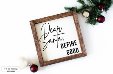 Dear Santa Define Good Wood Sign - Charming Wood Home