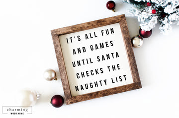 It's All Fun and Games Until Santa Checks The Naughty List Wood Sign - Charming Wood Home