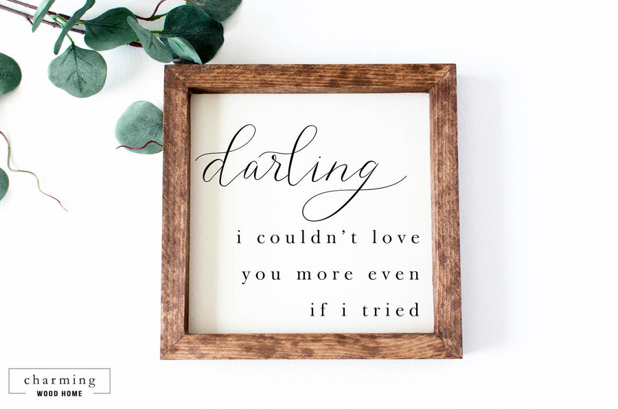 Darling I Couldn't Love You More Even If I Tried Painted Wood Sign - Charming Wood Home
