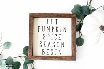 Let Pumpkin Spice Season Begin Painted Wood Sign - Charming Wood Home