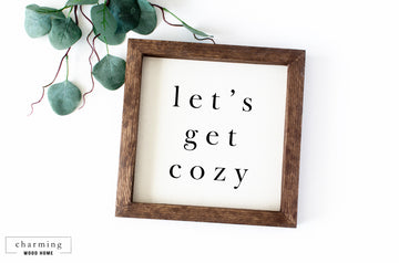 Let's Get Cozy Modern Painted Wood Sign - Charming Wood Home