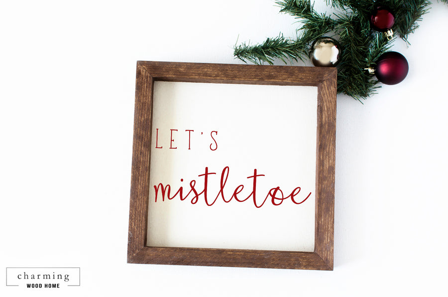 Let's Mistletoe Wood Sign - Charming Wood Home