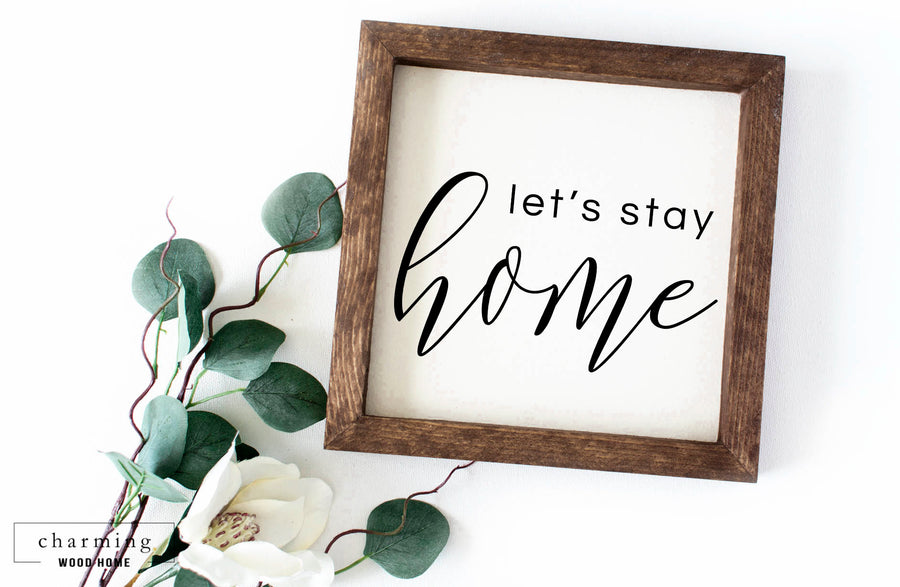 Let's Stay Home Painted Wood Sign - Charming Wood Home