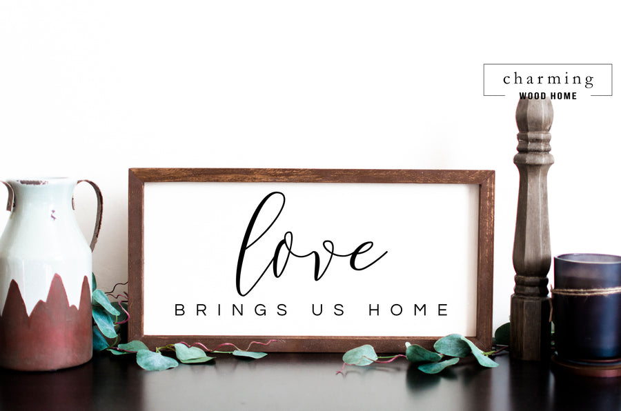 Love Brings Us Home Painted Wood Sign - Charming Wood Home