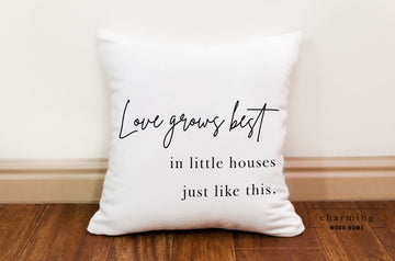 Love Grows Best In Little Houses Just Like This Pillow - Charming Wood Home
