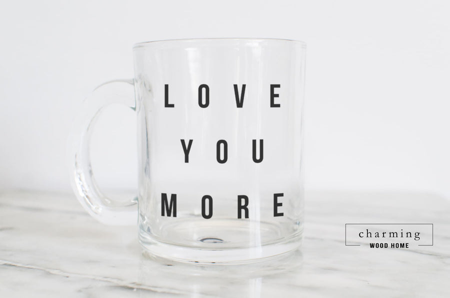 Love You More Modern Glass Mug - Charming Wood Home