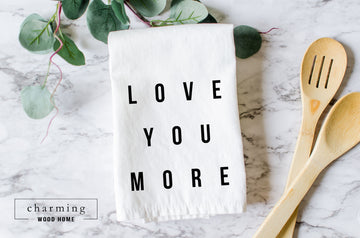 Love You More Farmhouse Tea Towel - Charming Wood Home