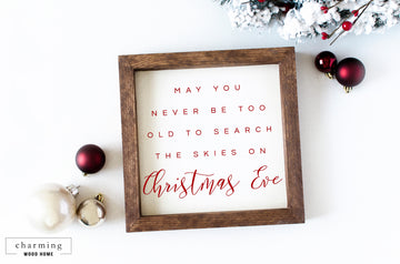 May You Never Be Too Old to Search the Skies on Christmas Eve Wood Sign - Charming Wood Home