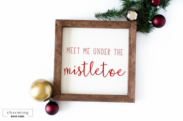 Meet Me Under the Mistletoe Wood Sign - Charming Wood Home