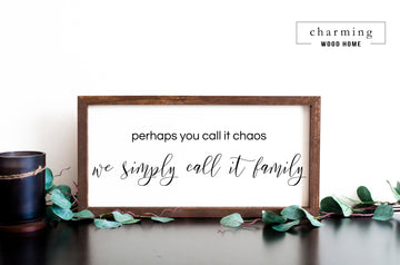 Perhaps You Call It Chaos We Simply Call It Family Painted Wood Sign - Charming Wood Home