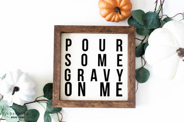 Pour Some Gravy On Me Funny Painted Wood Sign - Charming Wood Home