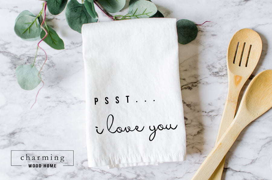 Psst... I Love You Farmhouse Tea Towel - Charming Wood Home