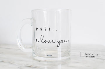 Psst I Love You Glass Mug - Charming Wood Home