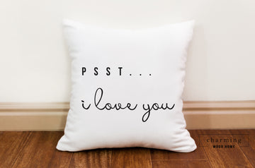 Psst I Love You Pillow - Charming Wood Home