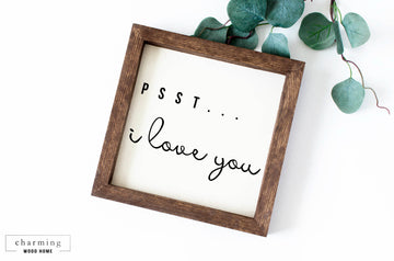 Psst I Love You Painted Wood Sign - Charming Wood Home