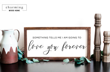 Something Tells Me I Am Going To Love You Forever Wood Sign - Charming Wood Home