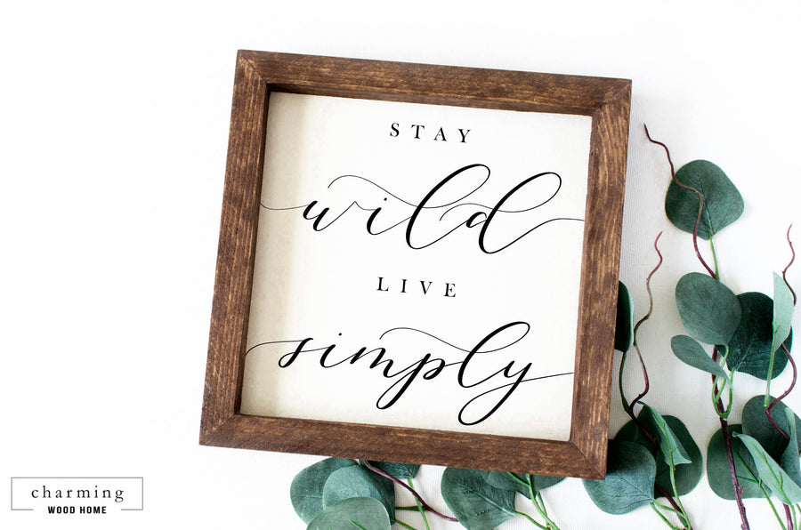 Stay Wild Live Simply Wood Sign - Charming Wood Home