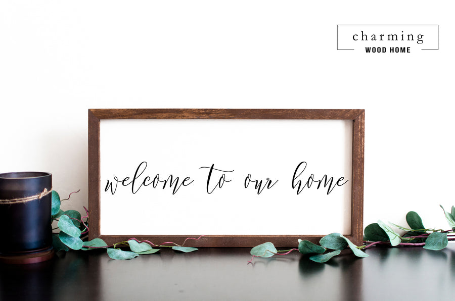 Welcome To Our Home Wood Sign - Charming Wood Home