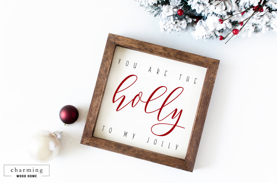 You are the Holly to my Jolly Wood Sign - Charming Wood Home