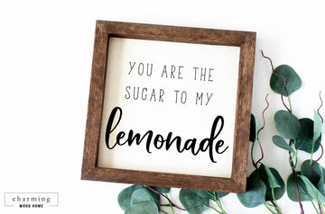 You are the Sugar to my Lemonade Painted Wood Sign - Charming Wood Home