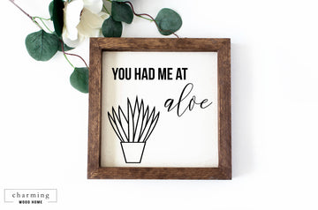 You Had Me At Aloe Painted Wood Sign - Charming Wood Home
