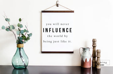 You Will Never Influence the World by Being Just Like It Hanging Canvas - Charming Wood Home