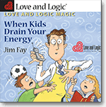 Love and Logic Magic When Kids Drain Your Energy