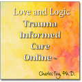 Love and Logic Trauma Informed Care Online