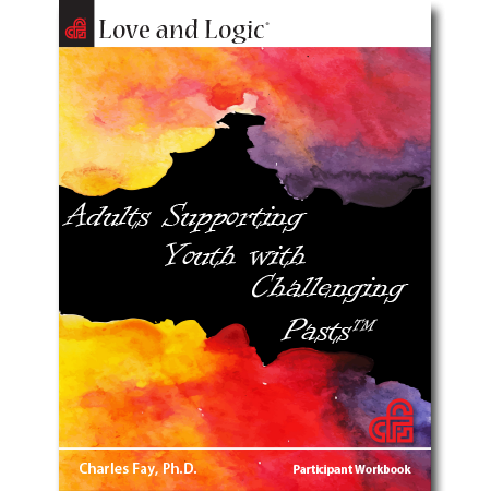 Love and Logic: Adults Supporting Youth with Challenging Pasts (Trauma Informed Care) - Workbook