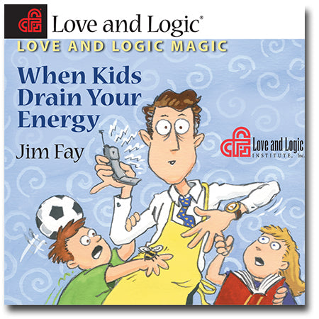 Love and Logic Magic When Kids Drain Your Energy - Audio