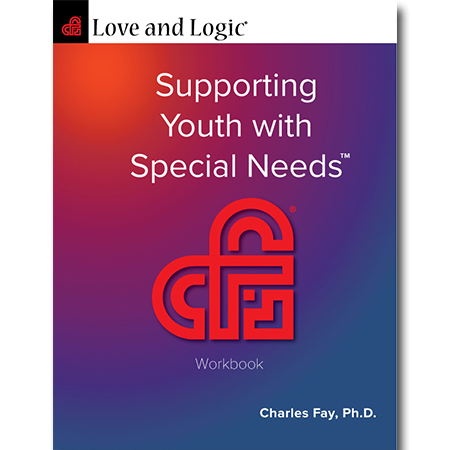 Love and Logic: Supporting Youth with Special Needs - Workbook