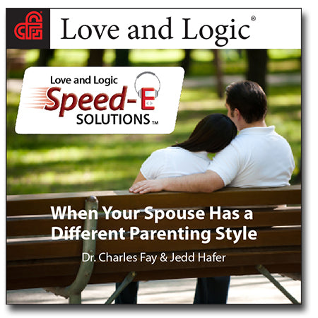 Love and Logic Speed-E Solutions: When Your Spouse Has a Different Parenting Style - Streaming Audio
